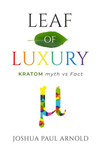 """""""Leaf of Luxury"""" is a guidepost for beginner Kratom users. Including testimony from thousands of people who use Kratom daily, this book provides details about how Kratom interacts differently with each person. If you have suffered from depression, anxiety, or a looking to manage your pain, this book will help you identify the strain you need to feel better."""